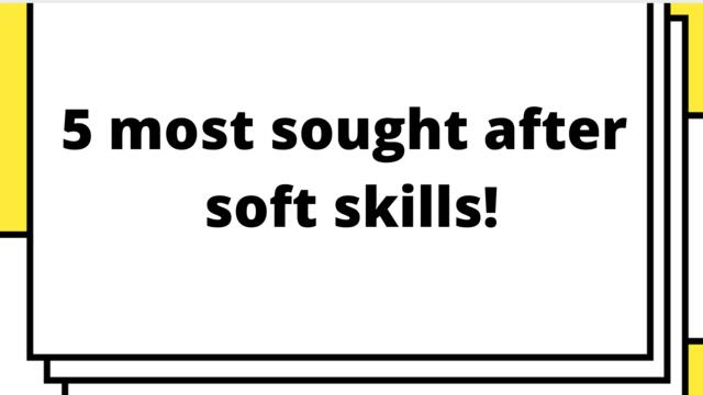5 most sought after soft skills!